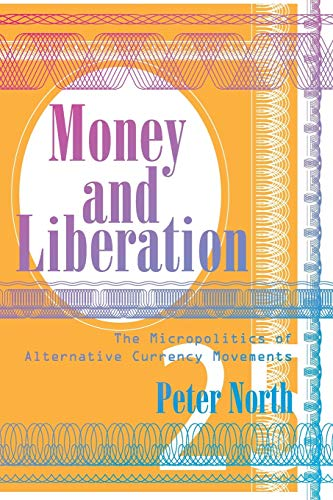 9780816649631: Money and Liberation: The Micropolitics of Alternative Currency Movements