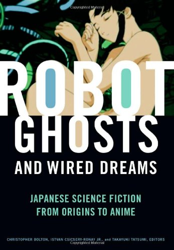 9780816649730: Robot Ghosts and Wired Dreams: Japanese Science Fiction from Origins to Anime