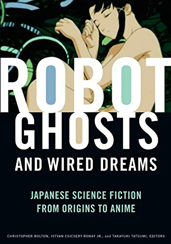 9780816649747: Robot Ghosts and Wired Dreams: Japanese Science Fiction from Origins to Anime