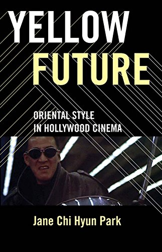 Yellow Future: Oriental Style in Hollywood Cinema: Park, Jane Chi Hyun