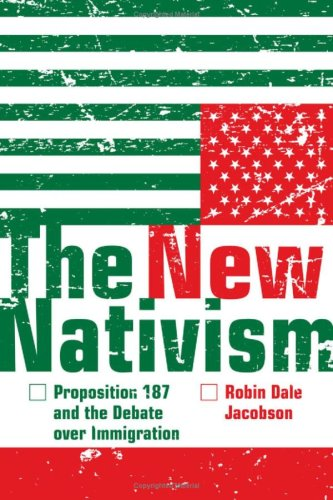 The New Nativism: Proposition 187 and the Debate Over Immigration: Jacobson, Robin Dale