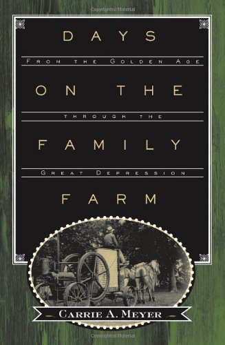 Days on the Family Farm: From the Golden Age through the Great Depression: Meyer, Carrie A.