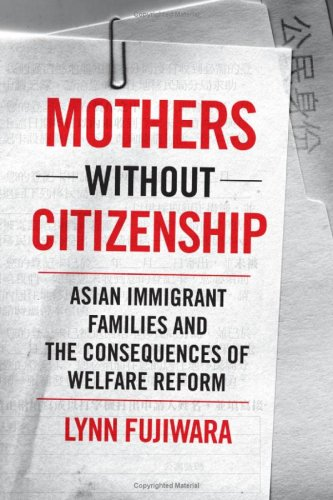 Mothers Without Citizenship: Asian Immigrant Families and the Consequences of Welfare Reform: ...