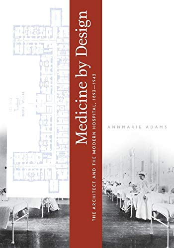 Medicine by Design: The Architect and the: Adams, Annmarie