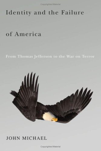 Identity and the Failure of America: From Thomas Jefferson to the War on Terror: Michael, John