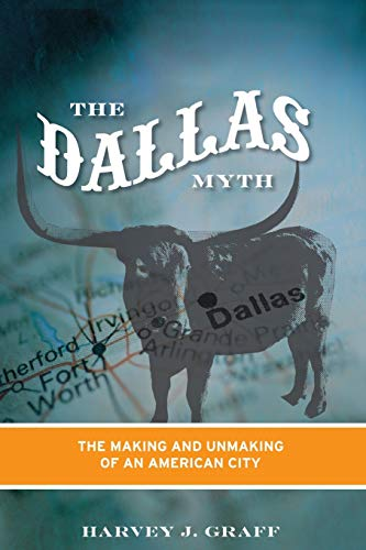 9780816652709: The Dallas Myth: The Making and Unmaking of an American City