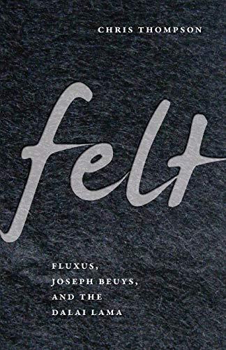 9780816653553: Felt: Fluxus, Joseph Beuys, and the Dalai Lama