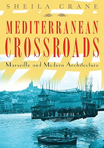 Mediterranean Crossroads: Marseille and Modern Architecture: Crane, Sheila