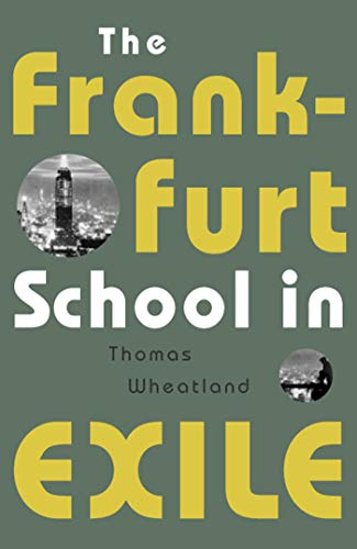 The Frankfurt School in Exile: Wheatland, Thomas