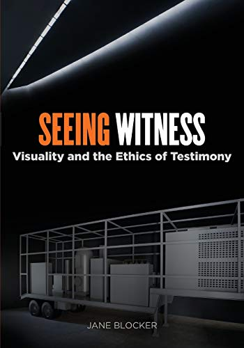 Seeing Witness: Visuality and the Ethics of Testimony: Blocker, Jane