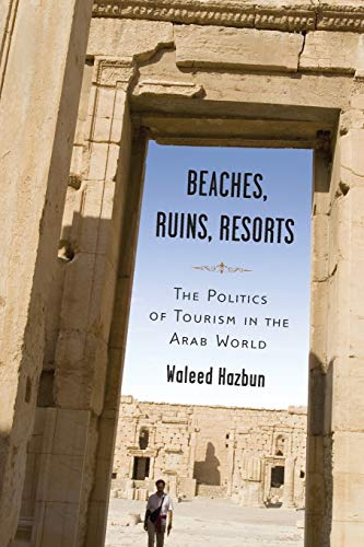 9780816654925: Beaches, Ruins, Resorts: The Politics of Tourism in the Arab World