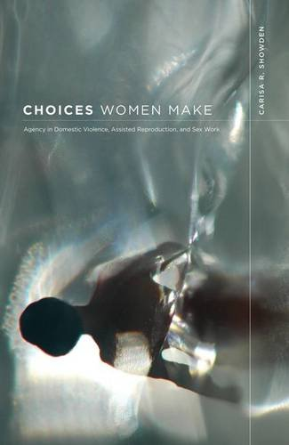 Choices Women Make: Agency in Domestic Violence, Assisted Reproduction, and Sex Work: Showden, ...
