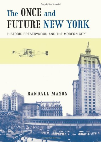 The Once and Future New York: Historic Preservation and the Modern City: Mason, Randall