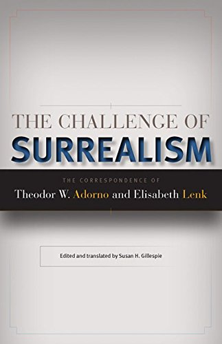 9780816656172: The Challenge of Surrealism: The Correspondence of Theodor W. Adorno and Elisabeth Lenk