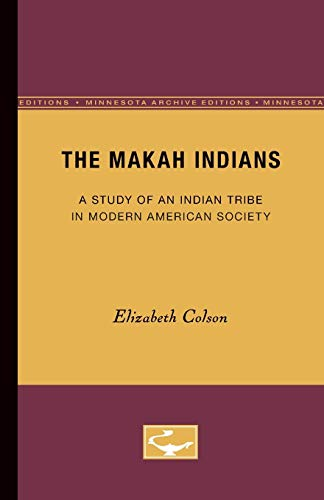 9780816657346: The Makah Indians: A Study of an Indian Tribe in Modern American Society (Minnesota Archive Editions)