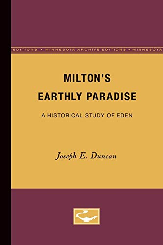 Milton's Earthly Paradise: A Historical Study of Eden (Minnesota Archive Editions): Duncan, ...