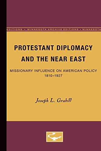 9780816657759: Protestant Diplomacy and the Near East: Missionary Influence on American Policy, 1810-1927