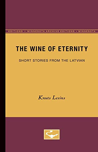 9780816658145: The Wine of Eternity: Short Stories from the Latvian (Minnesota Archive Editions)