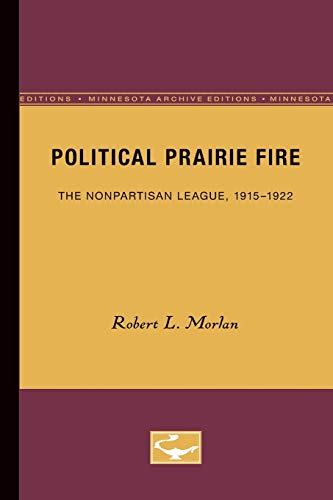 9780816658305: Political Prairie Fire: The Nonpartisan League, 1915-1922 (Minnesota Archive Editions)