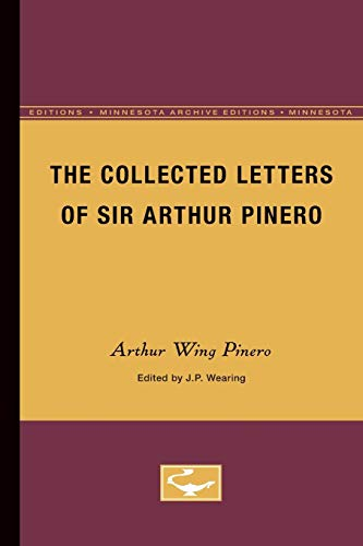 The Collected Letters of Sir Arthur Pinero (Minnesota Archive Editions): Pinero, Arthur Wing, Sir