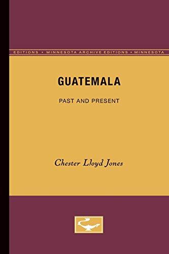 Guatemala: Past and Present (Minnesota Archive Editions): Jones, Chester Lloyd