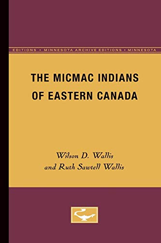 The Micmac Indians of Eastern Canada: Wilson D. Wallis;