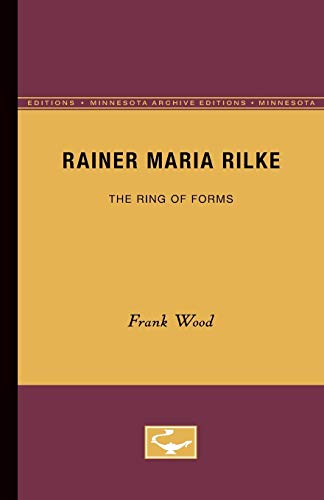 Rainer Maria Rilke: The Ring of Forms (Minnesota Archive Editions) (0816660328) by Frank Wood