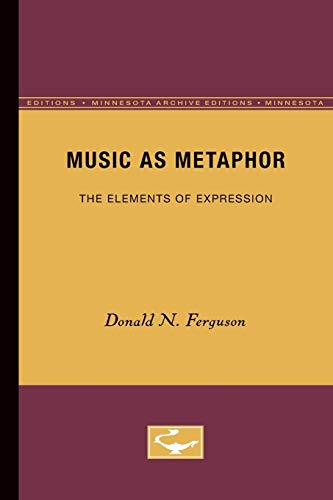 Music as Metaphor: The Elements of Expression: Ferguson, Donald N.