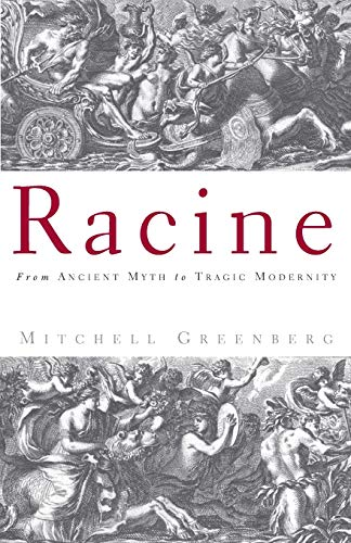 Racine: From Ancient Myth to Tragic Modernity: Greenberg, Mitchell
