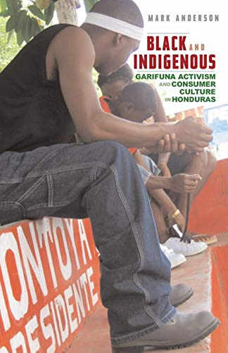 9780816661022: Black and Indigenous: Garifuna Activism and Consumer Culture in Honduras