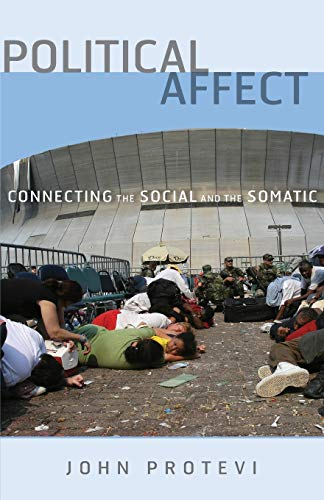Political Affect: Connecting the Social and the Somatic (Posthumanities): John Protevi