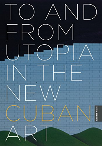 9780816665150: To and from Utopia in the New Cuban Art