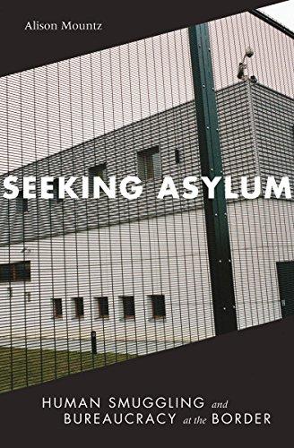Seeking Asylum: Human Smuggling and Bureaucracy at the Border: Mountz, Alison