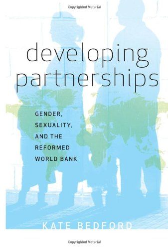 Developing Partnerships: Gender, Sexuality, and the Reformed World Bank: Bedford, Kate, Johnson