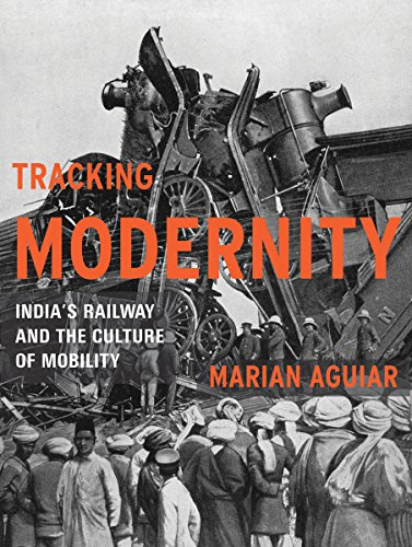 Tracking Modernity: India's Railway and the Culture of Mobility: Aguiar, Marian
