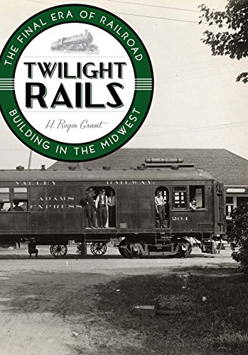 9780816665624: Twilight Rails: The Final Era of Railroad Building in the Midwest