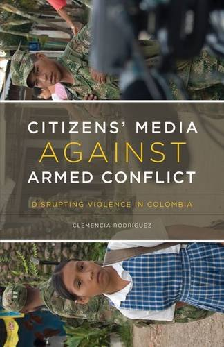 9780816665839: Citizens' Media against Armed Conflict: Disrupting Violence in Colombia