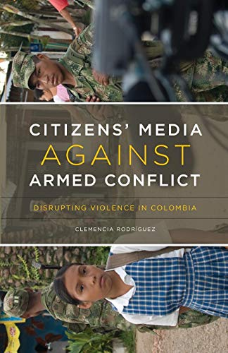 9780816665846: Citizens' Media against Armed Conflict: Disrupting Violence in Colombia