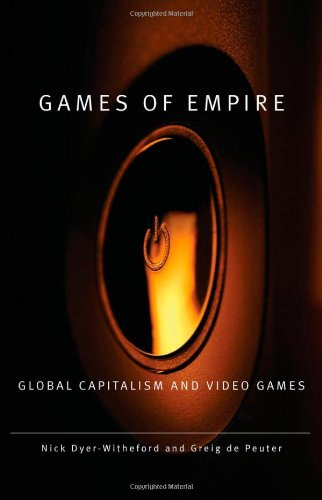 9780816666102: Games of Empire: Global Capitalism and Video Games (Electronic Mediations)