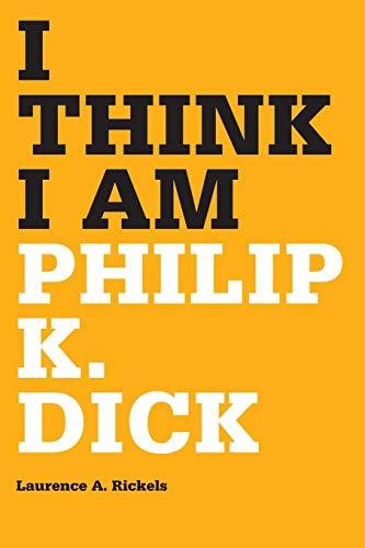 9780816666669: I Think I Am: Philip K. Dick