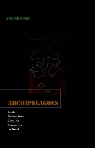 9780816666713: Archipelagoes Archipelagoes Archipelagoes: Insular Fictions from Chivalric Romance to the Novel Insular Fictions from Chivalric Romance to the Novel I