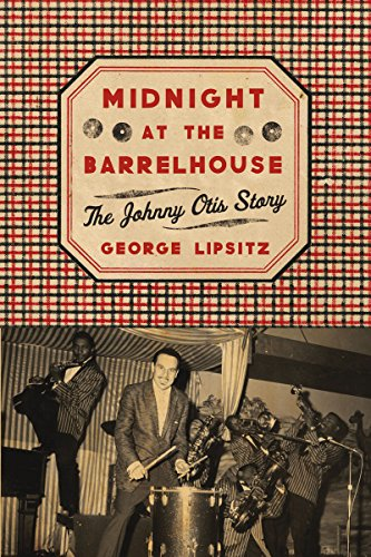 Midnight at the Barrelhouse: The Johnny Otis Story: George Lipsitz