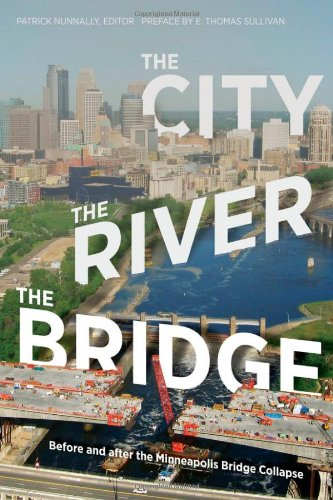 9780816667673: The City, the River, the Bridge: Before and after the Minneapolis Bridge Collapse