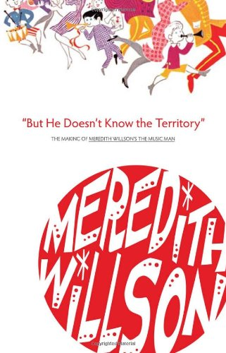 9780816667703: But He Doesn't Know the Territory: The Making of Meredith Willson's the Music Man