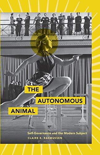 9780816669578: The Autonomous Animal: Self-Governance and the Modern Subject