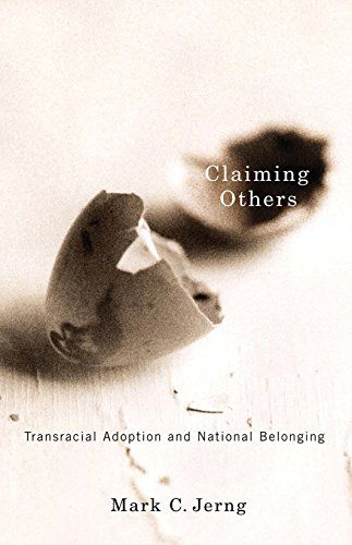 Claiming Others: Transracial Adoption and National Belonging: Jerng, Mark C.