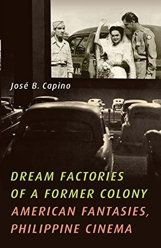 9780816669721: Dream Factories of a Former Colony: American Fantasies, Philippine Cinema