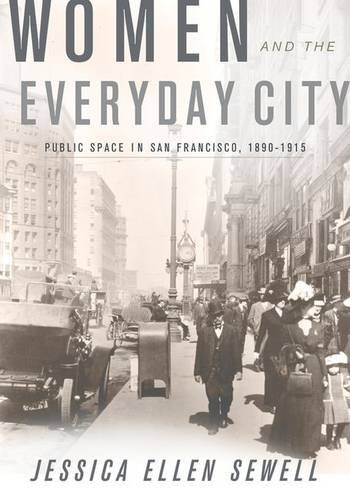 Women and the Everyday City: Public Space in San Francisco, 1890-1915 (Hardback): Jessica Ellen ...