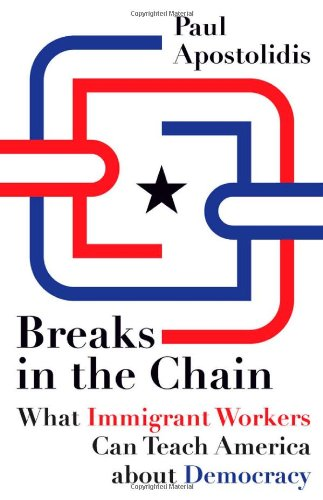 9780816669813: Breaks in the Chain: What Immigrant Workers Can Teach America about Democracy