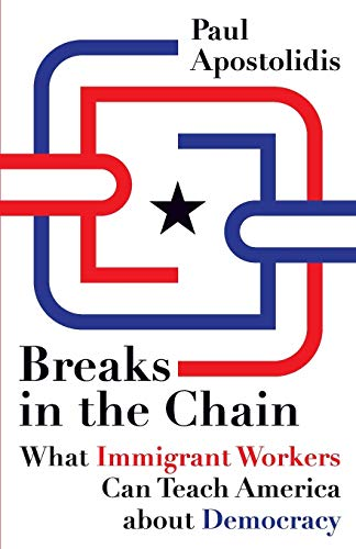 9780816669820: Breaks in the Chain: What Immigrant Workers Can Teach America about Democracy